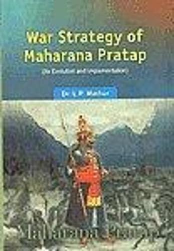 War Strategy of Maharana Pratap: Its Evolution: Dr L.P. Mathur