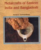 Metalcrafts of Eastern India and Bangladesh: Pranab K. Chattopadhyay