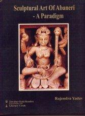 Sculptural Art of Abaneri: A Paradigm: Rajendra Yadav