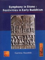 Symphony in Stone: Festivities in Early Buddhism: Garima Kaushik