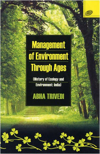 Management Of Environment Through Ages(History Of Ecology: Trivedi A.