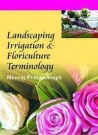 Landscaping, Irrigation and Floriculture Terminologies: Singh Neeraj Pratap