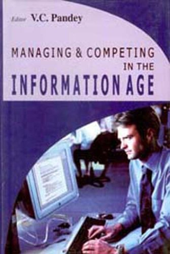 Managing and Competing in the Information Age: V.C. Pandey (Editor)