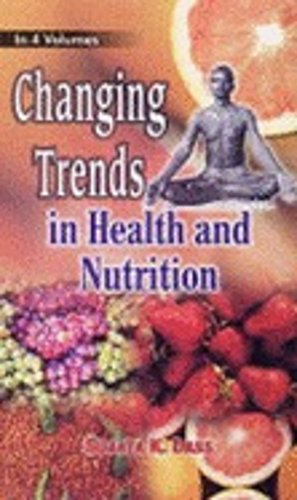 Changing Trends in Health and Nutrition (4 Vols-Set): Sujata K Dass