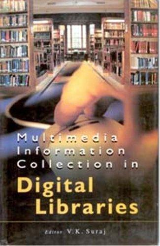 Multimedia Information Collection in Digital Libraries: V.K. Suraj (Ed.)