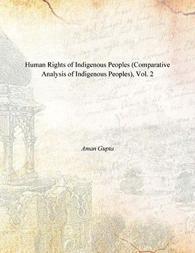 Human Rights of Indigenous Peoples (Comparative Analysis of Indigenous Peoples), Vol. 2: Aman Gupta