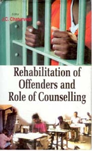 Rehabilitation of Offenders and Role of Counselling: J.C. Chaturvedi (Ed.)