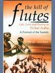 9788182054073: The Hill of Flutes: Life, Love and Poetry in Tribal India : a Portrait of the Santals