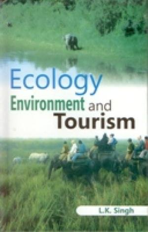 Ecology Environment and Tourism: L.K. Singh