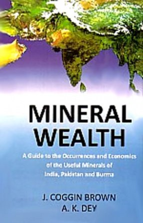 Mineral Wealth A Guide To The Occurrence, 1St Vol.: J. Coggin Brown