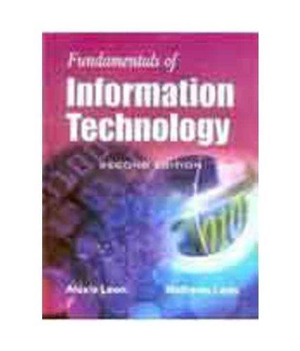 FUNDAMENTALS OF INFORMATION TECHNOLOGY - 2ND EDN: ALEXIS LEON &