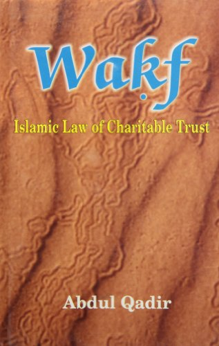 Wakf: Islamic Law of Charitable Trust: Abdul Qadir
