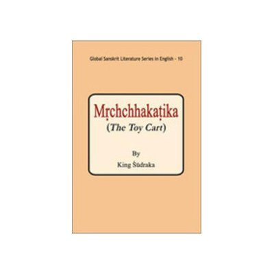 Mrchchhakatika (The Toy Cart) (Series: Global Sanskrit Literature in English-10): King Sudraka