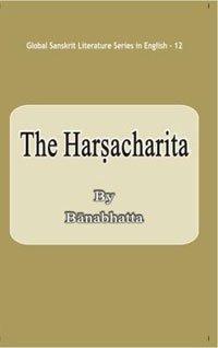 The Harshacharita (Series: Global Sanskrit Literature in English-12): Banabhatta