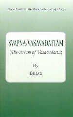 Svapna-Vasavadattam (The Dream of Vasavadatta) (Series: Global Sanskrit Literature in English-3): ...