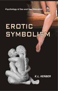 Erotic Symbolism (Series: Psychology of Sex and Sex Education): K.L. Kerber