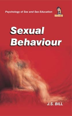Sexual Behaviour (Series: Psychology of Sex and Sex Education): J.S. Bill