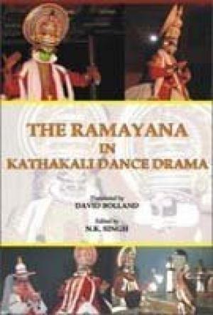 The Ramayana in Kathakali Dance Drama: N.K. Singh (Ed.), David Bolland (Tr.)