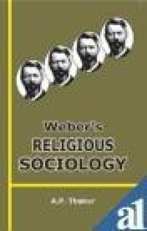 Weber`s Religious Sociology: A.P. Thakur
