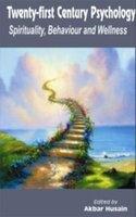 Twenty-first Century Psychology: Spirituality, Behavior and Wellness: Akbar Husain (Ed.)