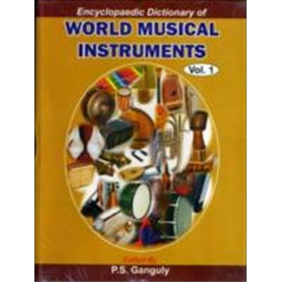 Encyclopaedic Dictionary of World Musical Instruments (Vols: P S Ganguly