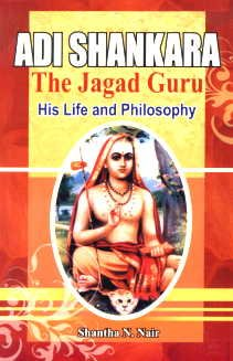 Adi Shankara: The Jagad Guru (His Life and Philosophy): Shantha N. Nair