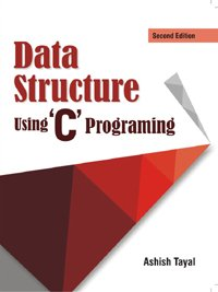 Data Structure Using ?C? Programing: Ashish Tayal