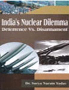India?s Nuclear Dilemma: Deterrence Vs. Disarmament: Surya Narain Yadav
