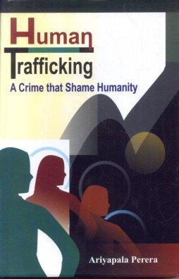 Human Trafficking: A Crime that Shame Humanity: Ariyapala Perera