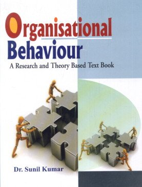 Organisational Behaviour: A Research and Theory Based Text Book: Sunil Kumar