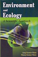 Environment and Ecology: A Scientific Approach: Anuj Kumar Rana,Manoj Kumar Rana