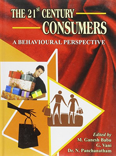 The 21st Century Consumers : A Behavioural Perspective: Edited by M. Ganesh Babu, G. Vani and N. ...