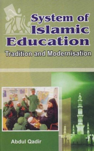 System of Islamic Education: Tradition and Modernisation: Abdul Qadir