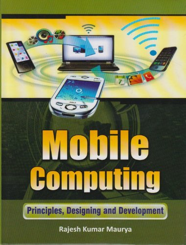 Mobile Computing: Principles, Designing and Development: Rajesh Kumar Maurya