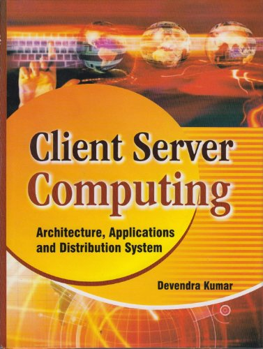 Client Server Computing: Architecture, Applications and Distribution: Devendra Kumar