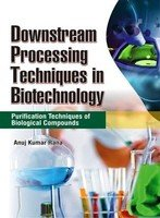 Downstream Processing Techniques in Biotechnology: Purification Techniques of Biological Compounds:...
