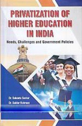 Privatization of Higher Education in India: Needs,: Sukanta Sarkar, Saidur