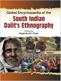 Global Encyclopaedia of the South Indian Dalits Ethnography (3 Vols-Set): Nagendra Kr Singh
