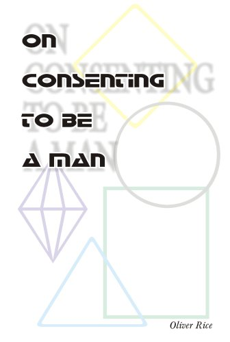 On Consenting To Be A Man: Oliver Rice