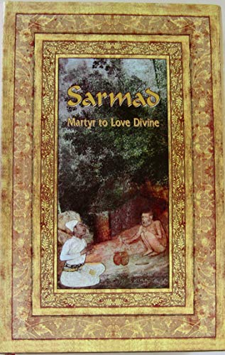Sarmad.Martyr to Love Divine (Mystics of the
