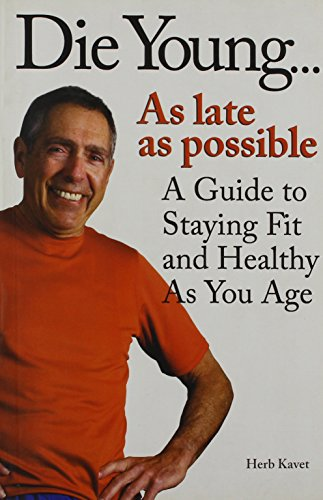 9788182743564: Die Young as Late as Possible: A Guide to Staying Fit and Healthy at Your Age