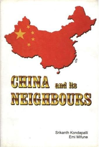 China and Its Neighbours: Edited by Srikanth Kondapalli and Emi Mifune