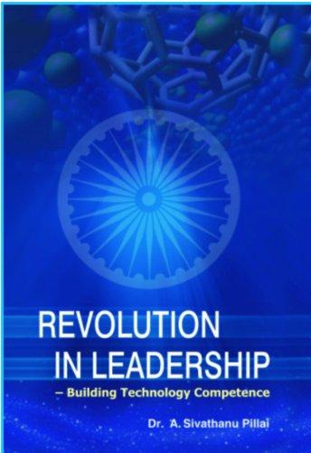 Revolution in Leadership: Pillai A. Sivathanu