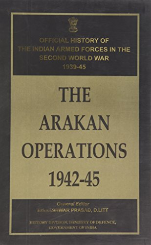 The Arakan Operations 1942-45: Bisheshwar Prasad(General Editor)