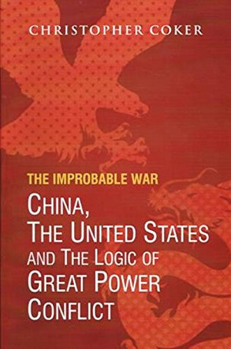9788182748286: The Improbable War China, the United States and the Logic of Great Power Conflict