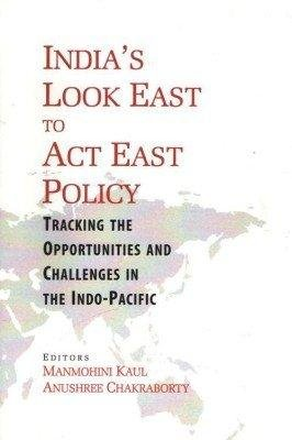 India`s Look East to Act East Policy: edited by Man