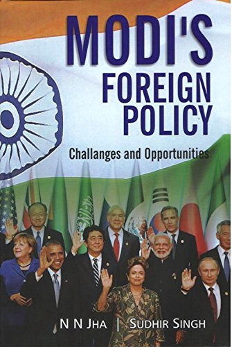 Modi`s Foreign Policy : Challenges and Opportunities: N. N. Jha and Sudhir Singh