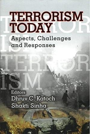 Terrorism Today Aspects Challenges and Response: Katoch, Dhruv C.