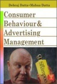 Consumer Behaviour and Advertising Management: Debraj Datta,Mahua Datta