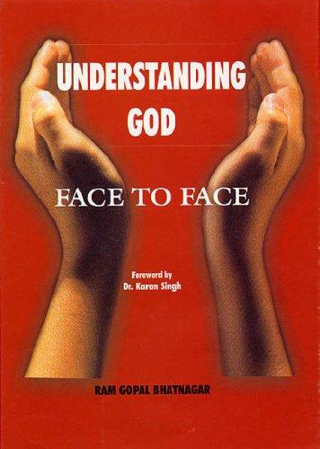 Understanding God: Face to Face: Ram Gopal Bhatnagar